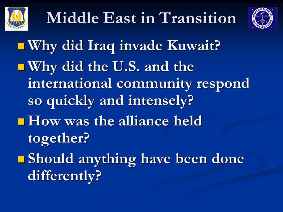 Middle East in Transition August 1990 Iraq invades and takes over Kuwait August 1990 Iraq invades and takes over Kuwait The UN authorizes economic sanctions and later military action The UN authorizes economic sanctions and later military action Within days U.S.