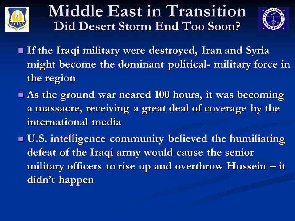 Middle East in Transition Did Desert Storm End Too Soon? If the Iraqi military were destroyed, Iran and Syria might become the dominant political- mil