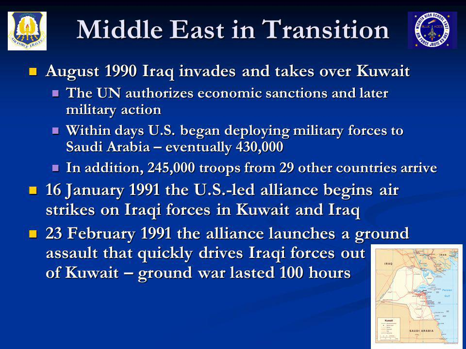 Middle East in Transition August 1990 Iraq invades and takes over Kuwait August 1990 Iraq invades and takes over Kuwait The UN authorizes economic san