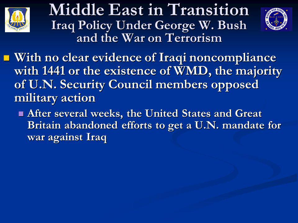 Middle East in Transition Iraq Policy Under George W. Bush and the War on Terrorism With no clear evidence of Iraqi noncompliance with 1441 or the exi