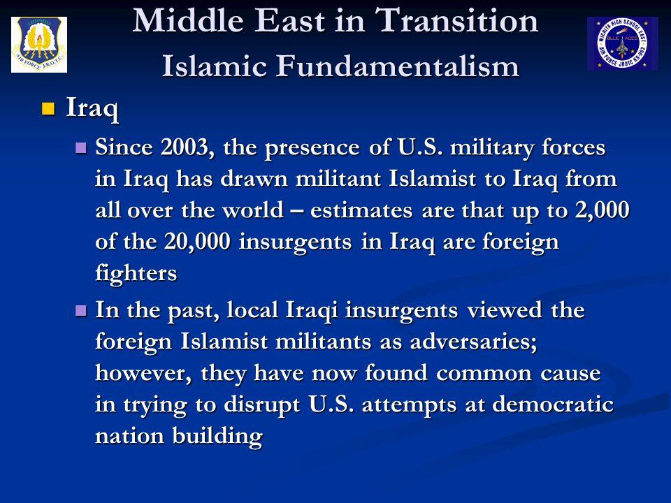 Middle East in Transition Islamic Fundamentalism Iraq Iraq Since 2003, the presence of U.S.