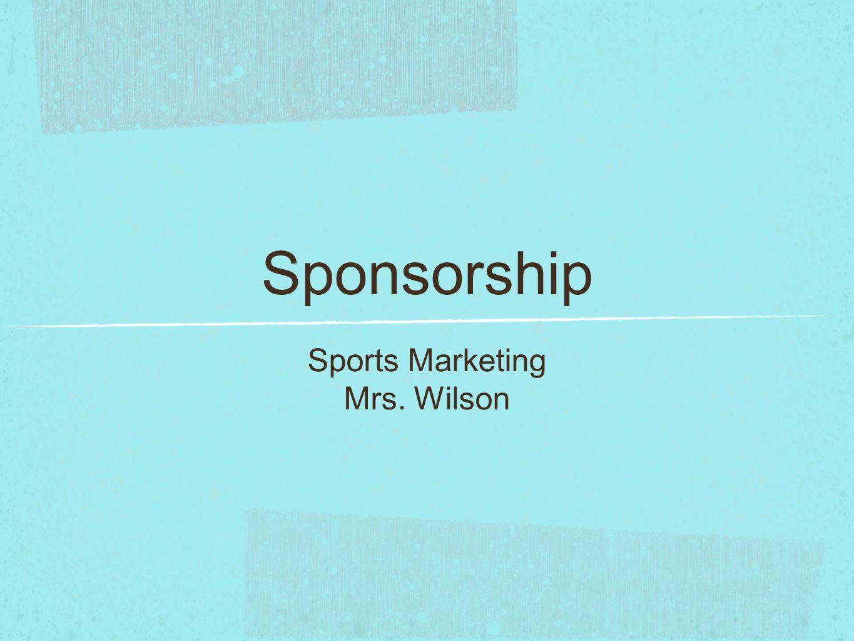 Sponsorship Sports Marketing Mrs. Wilson