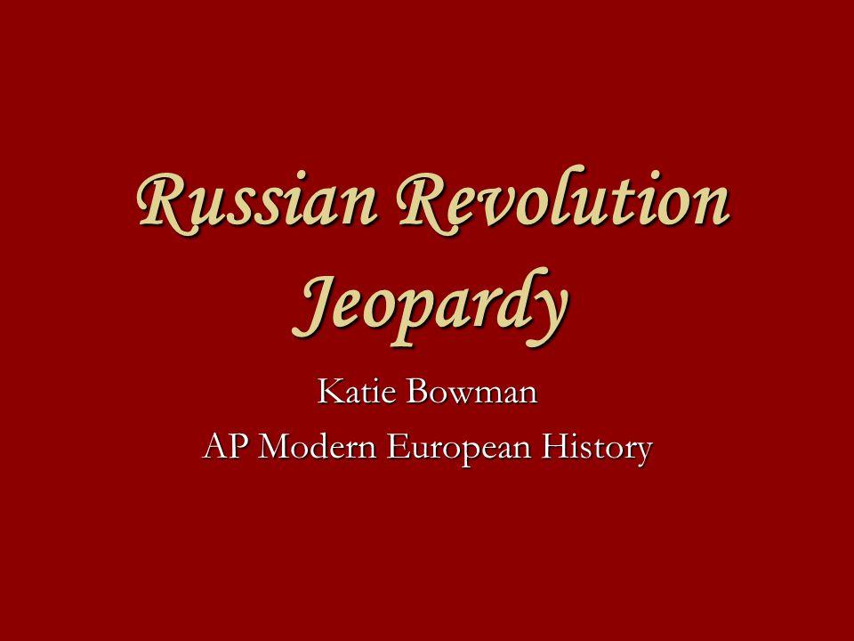 Russian Revolution Jeopardy Katie Bowman AP Modern European History
