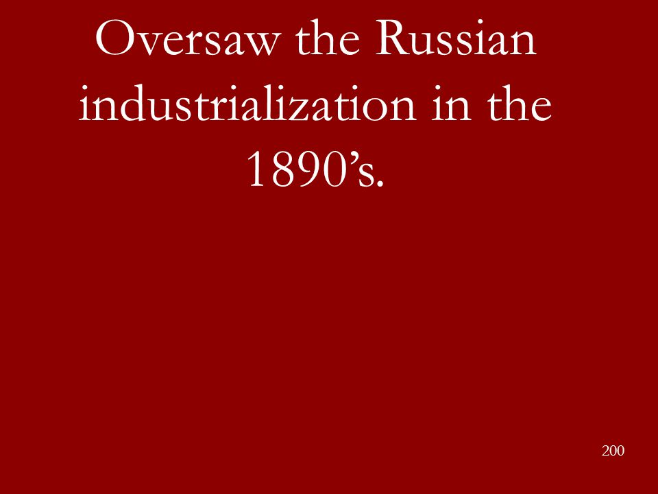 Oversaw the Russian industrialization in the 1890's. 200