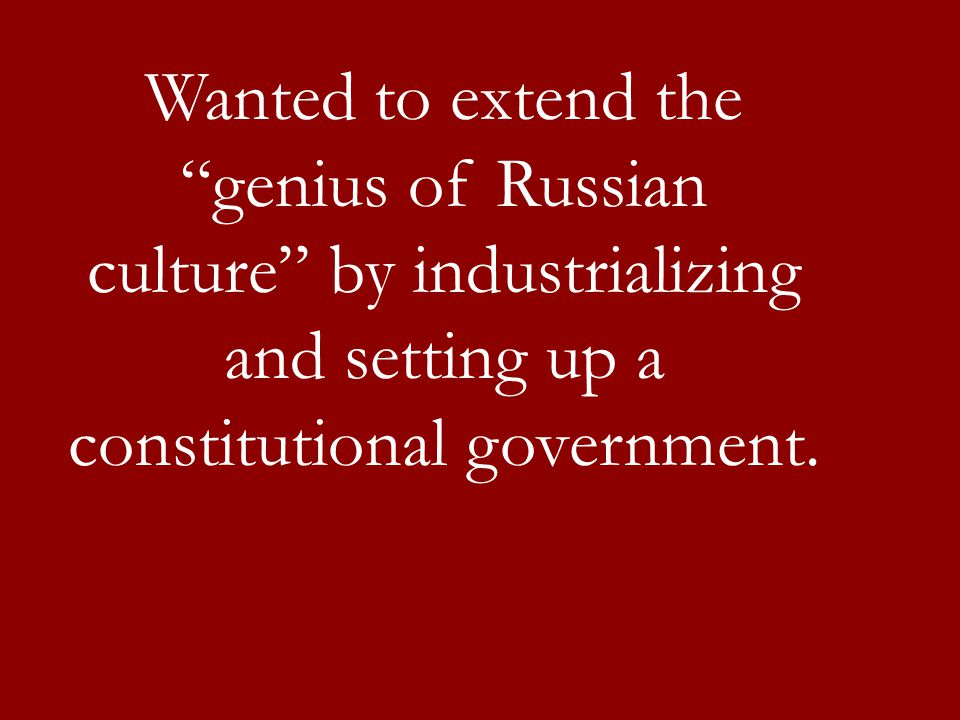 """Wanted to extend the """"genius of Russian culture"""" by industrializing and setting up a constitutional government."""