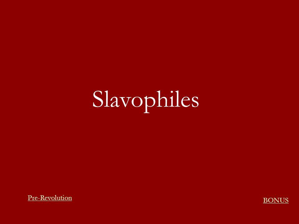 Slavophiles BONUS Pre-Revolution