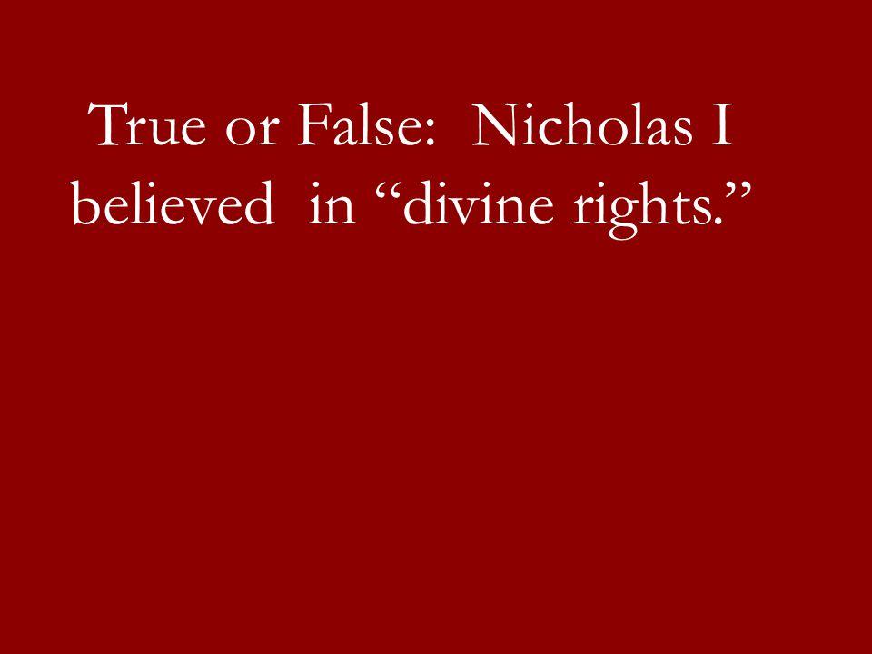 "True or False: Nicholas I believed in ""divine rights."""