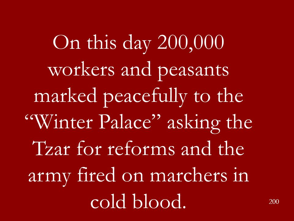 """On this day 200,000 workers and peasants marked peacefully to the """"Winter Palace"""" asking the Tzar for reforms and the army fired on marchers in cold b"""