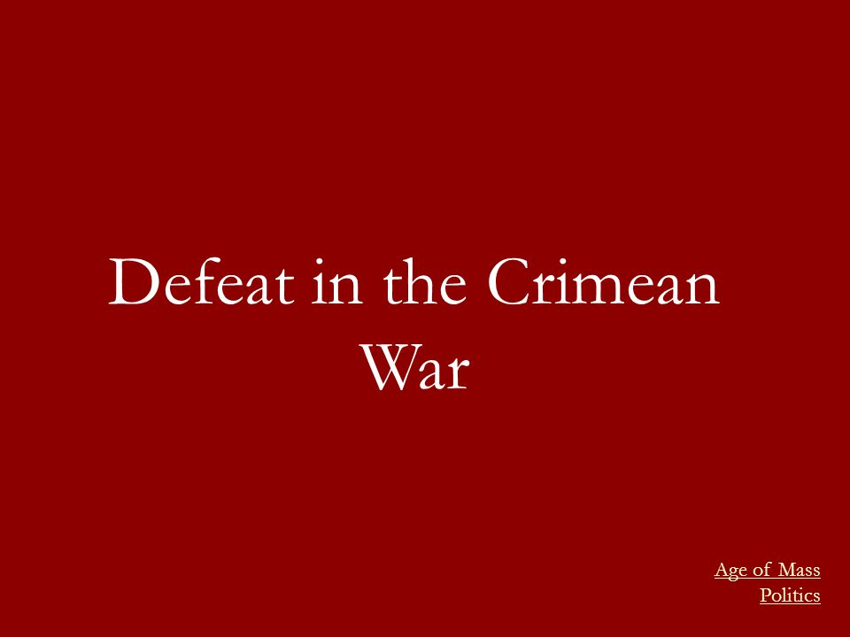 Defeat in the Crimean War Age of Mass Politics