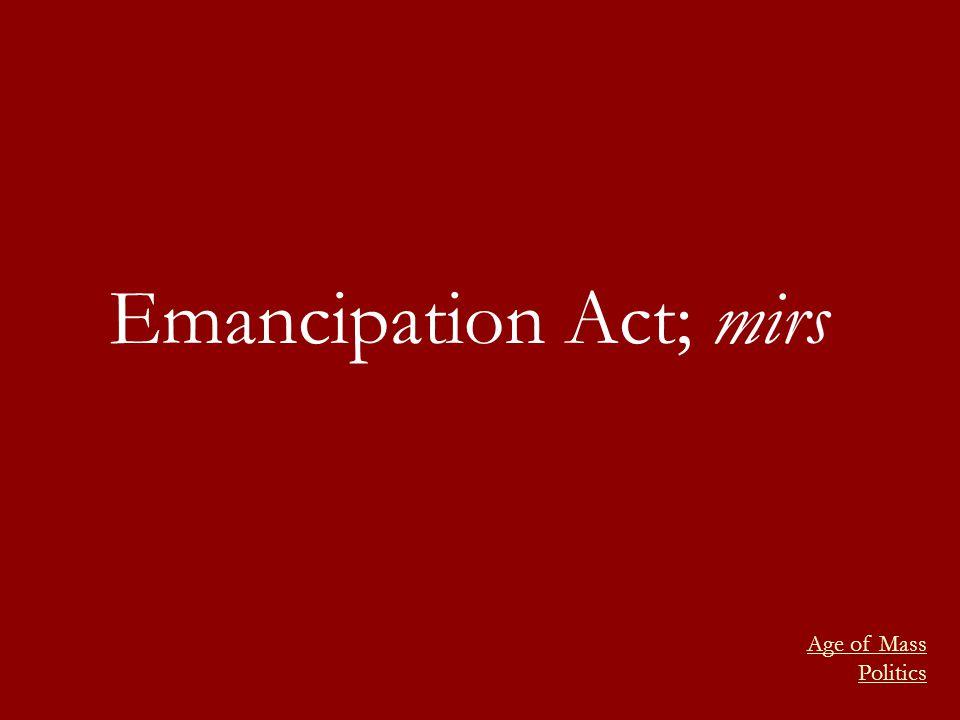 Emancipation Act; mirs Age of Mass Politics