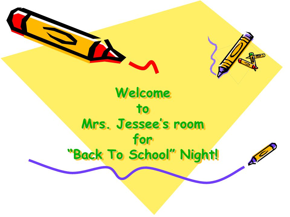 Welcome to Mrs. Jessee's room for Back To School Night.