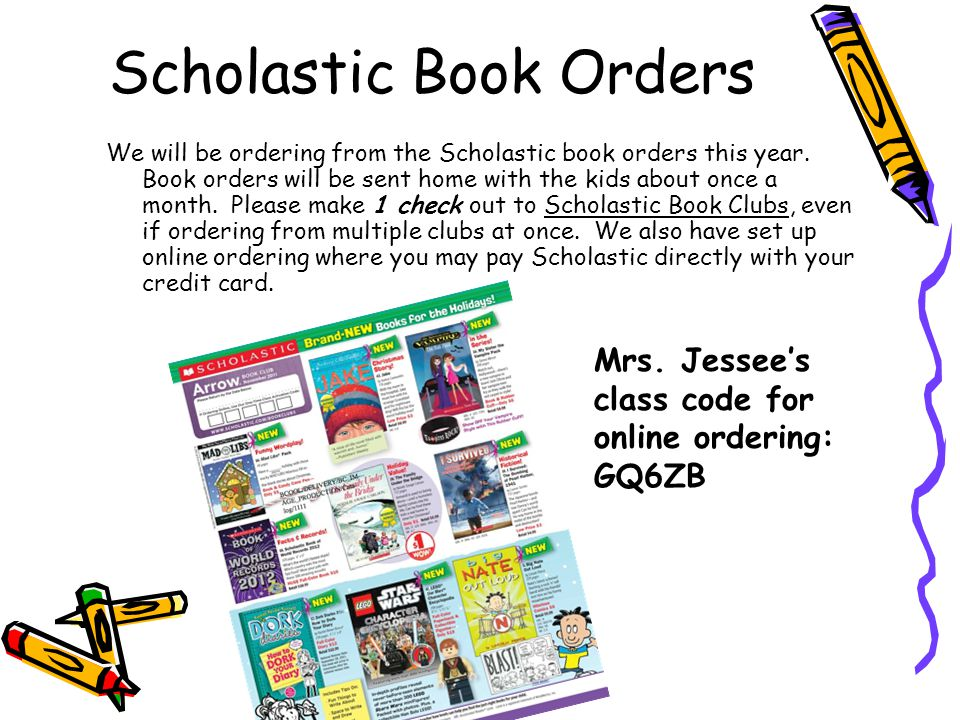 Scholastic Book Orders We will be ordering from the Scholastic book orders this year.