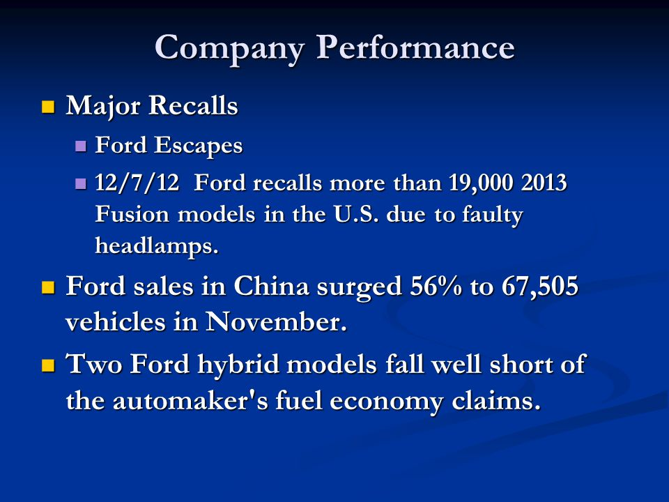 Company Performance Major Recalls Major Recalls Ford Escapes Ford Escapes 12/7/12 Ford recalls more than 19,000 2013 Fusion models in the U.S. due to