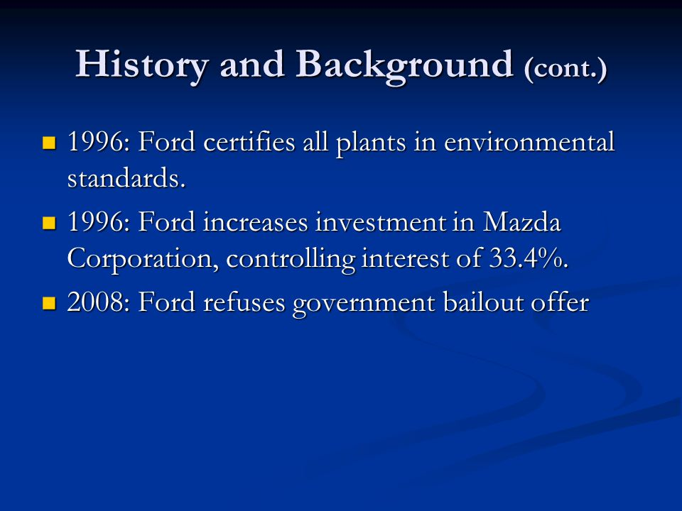 History and Background (cont.) 1996: Ford certifies all plants in environmental standards.