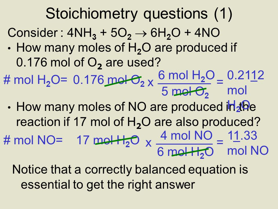 Consider : 4NH 3 + 5O 2  6H 2 O + 4NO How many moles of H 2 O are produced if 0.176 mol of O 2 are used? How many moles of NO are produced in the rea