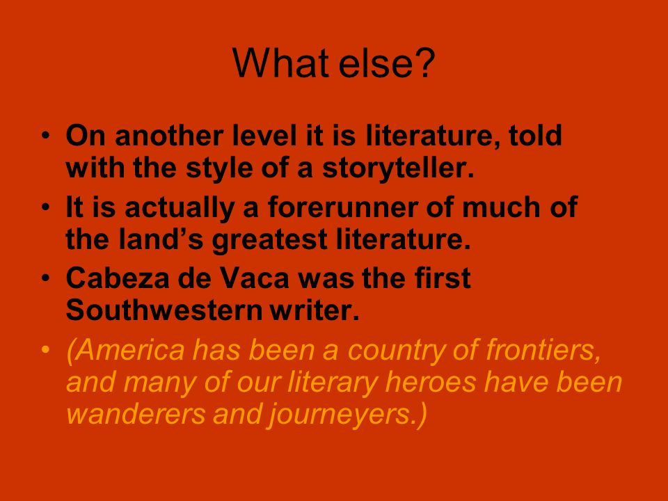 What else.On another level it is literature, told with the style of a storyteller.