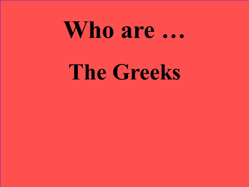 Who are … The Greeks