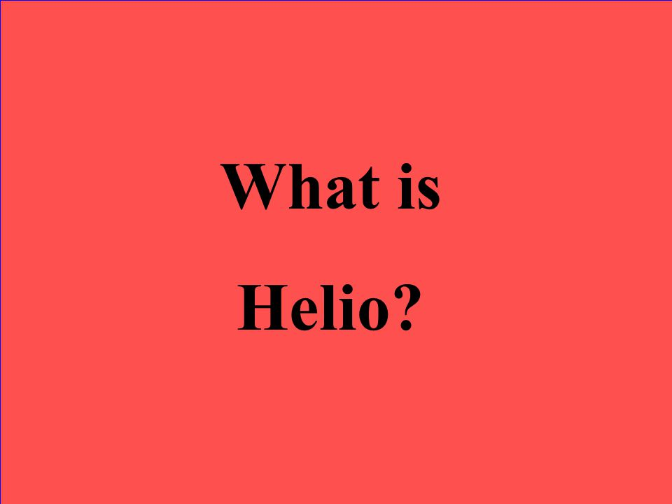 What is Helio?