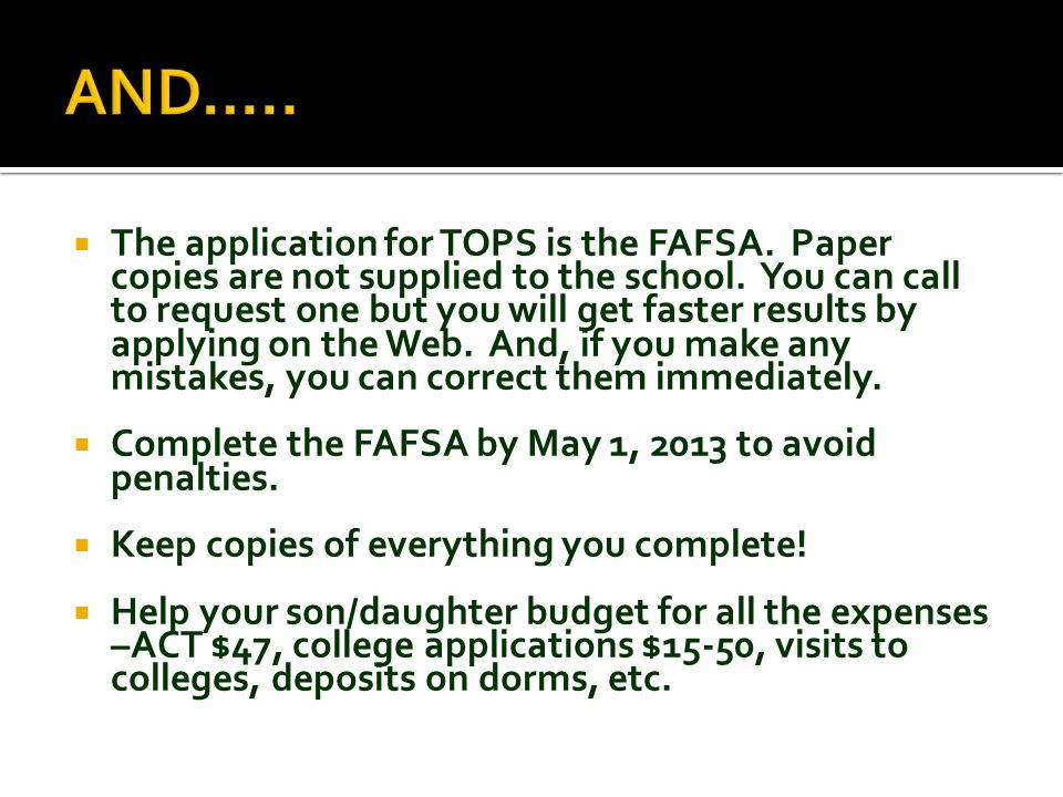  The application for TOPS is the FAFSA.Paper copies are not supplied to the school.
