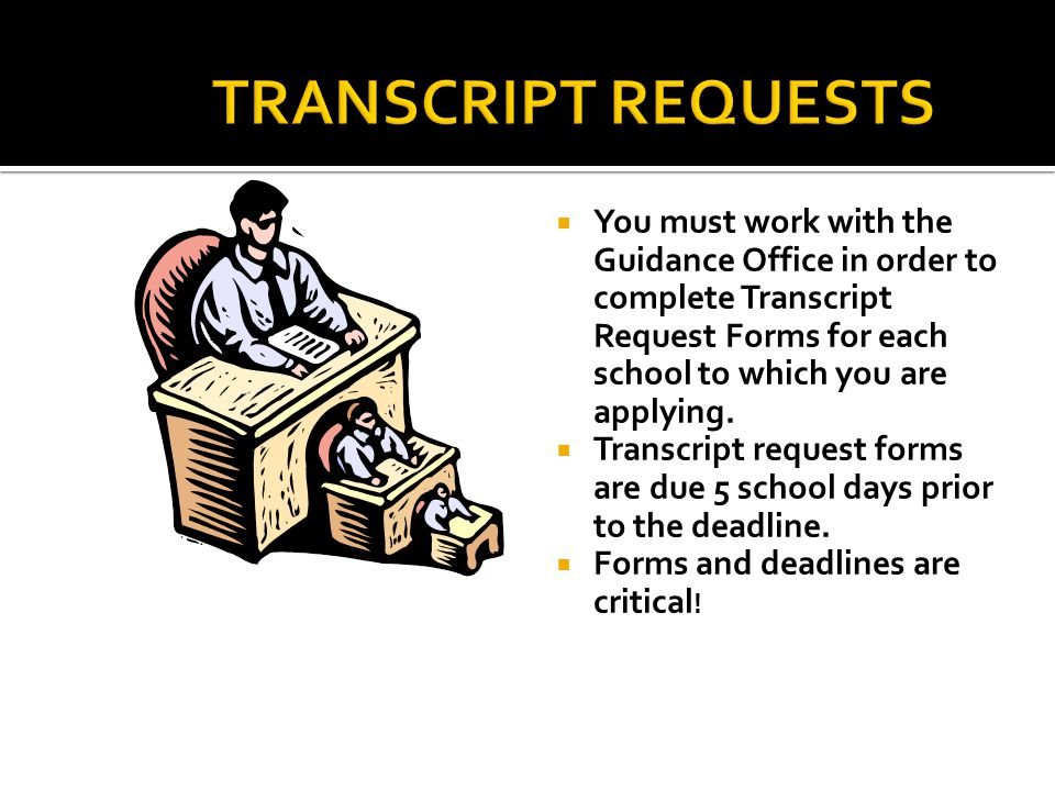  You must work with the Guidance Office in order to complete Transcript Request Forms for each school to which you are applying.