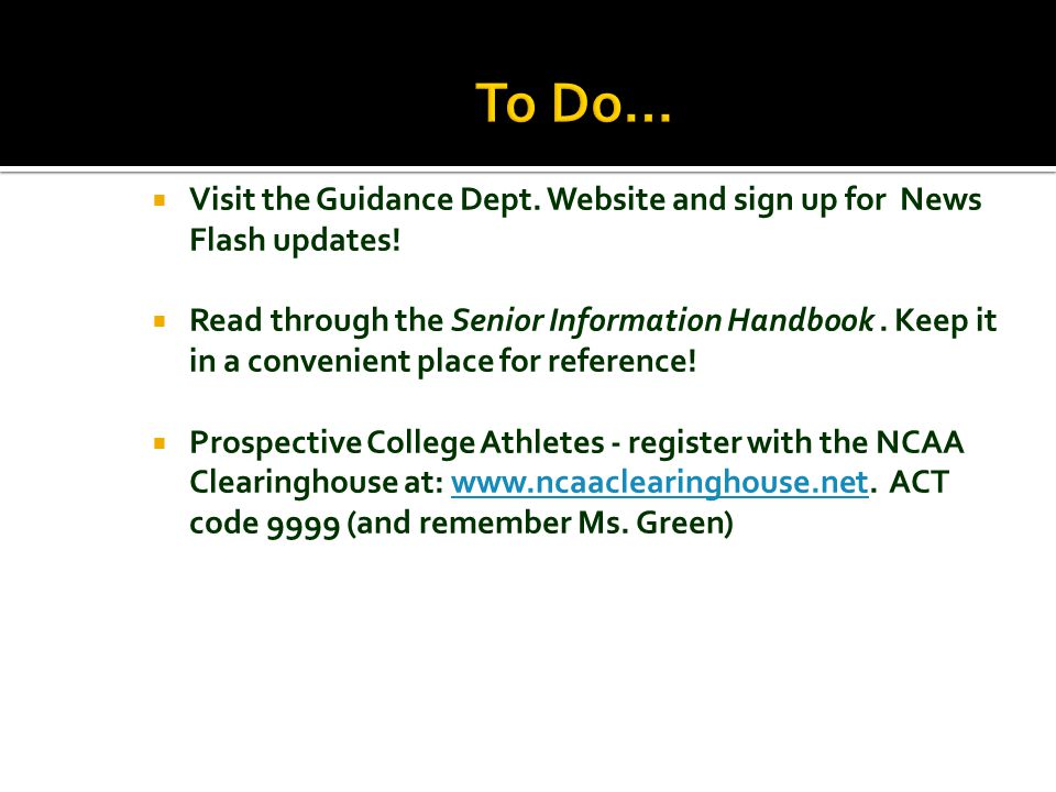  Visit the Guidance Dept.Website and sign up for News Flash updates.