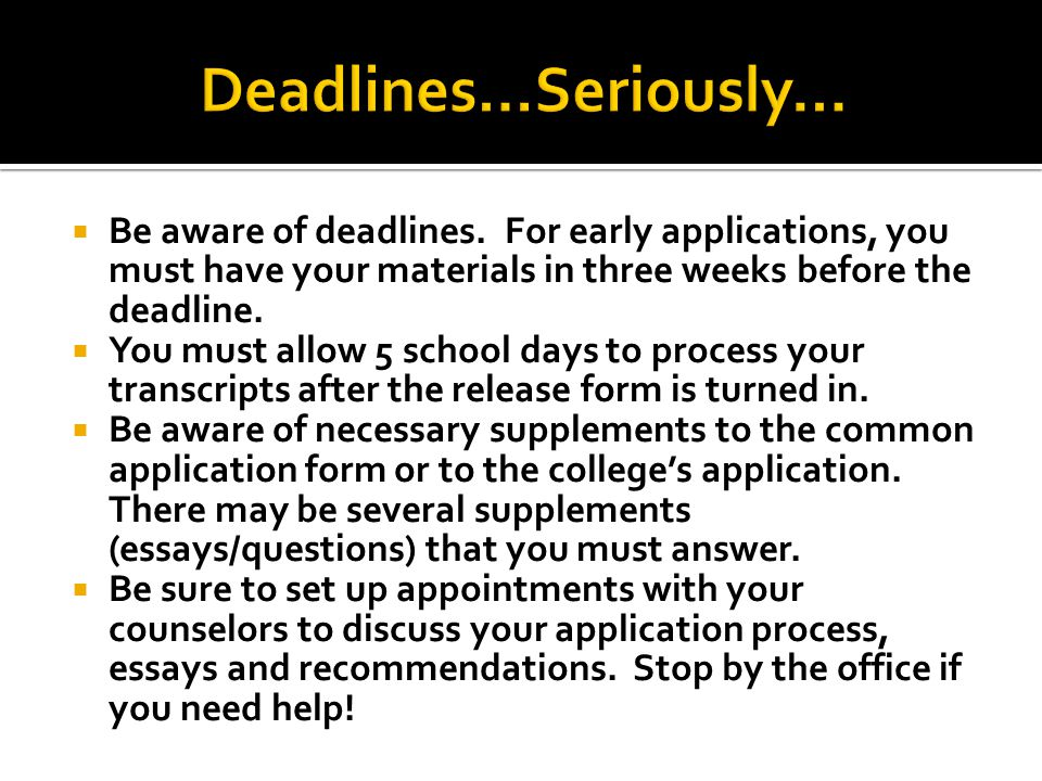  Be aware of deadlines.