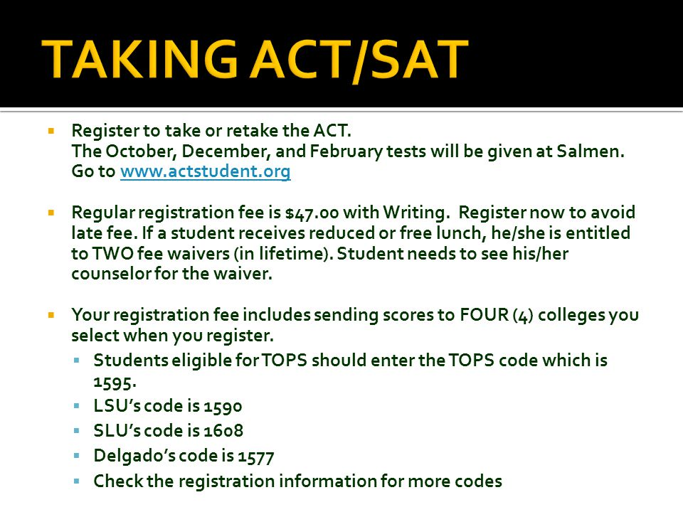  Register to take or retake the ACT. The October, December, and February tests will be given at Salmen. Go to www.actstudent.orgwww.actstudent.org 