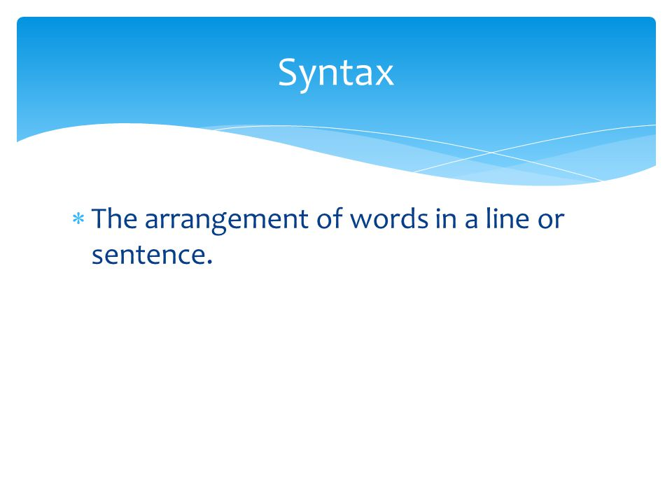 The arrangement of words in a line or sentence. Syntax
