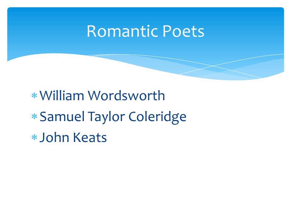  William Wordsworth  Samuel Taylor Coleridge  John Keats Romantic Poets