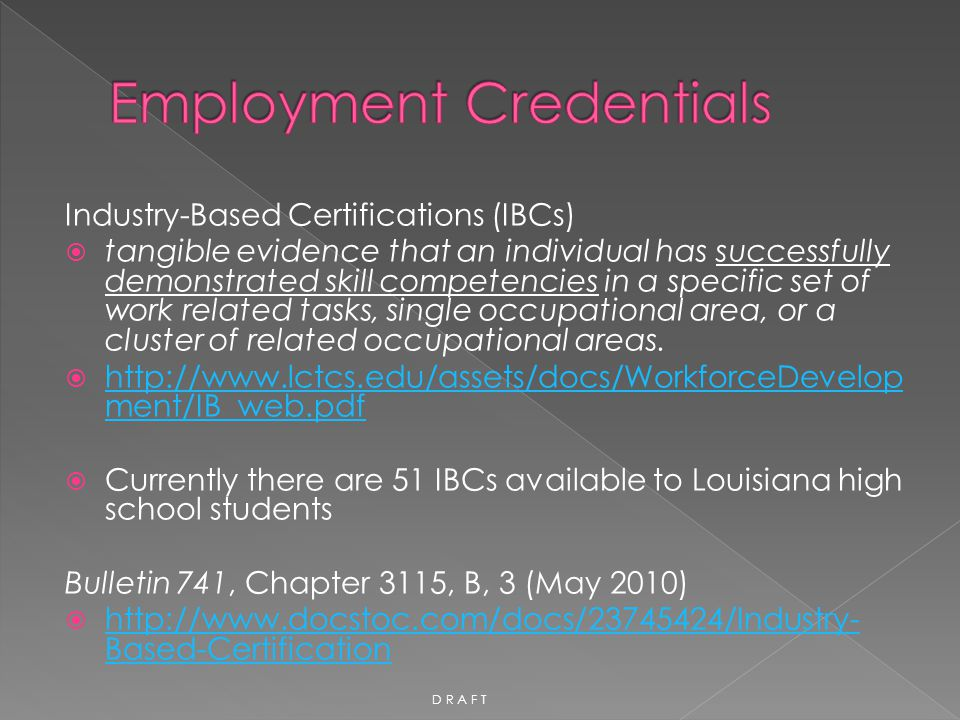 Industry-Based Certifications (IBCs)  tangible evidence that an individual has successfully demonstrated skill competencies in a specific set of work