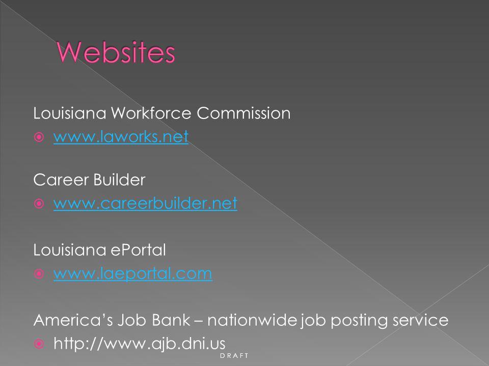 Louisiana Workforce Commission  www.laworks.net www.laworks.net Career Builder  www.careerbuilder.net www.careerbuilder.net Louisiana ePortal  www.