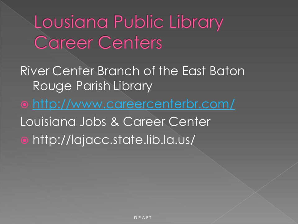 River Center Branch of the East Baton Rouge Parish Library  http://www.careercenterbr.com/ http://www.careercenterbr.com/ Louisiana Jobs & Career Cen