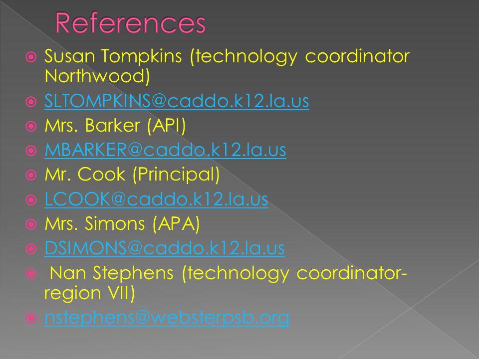  Susan Tompkins (technology coordinator Northwood)  SLTOMPKINS@caddo.k12.la.us SLTOMPKINS@caddo.k12.la.us  Mrs.