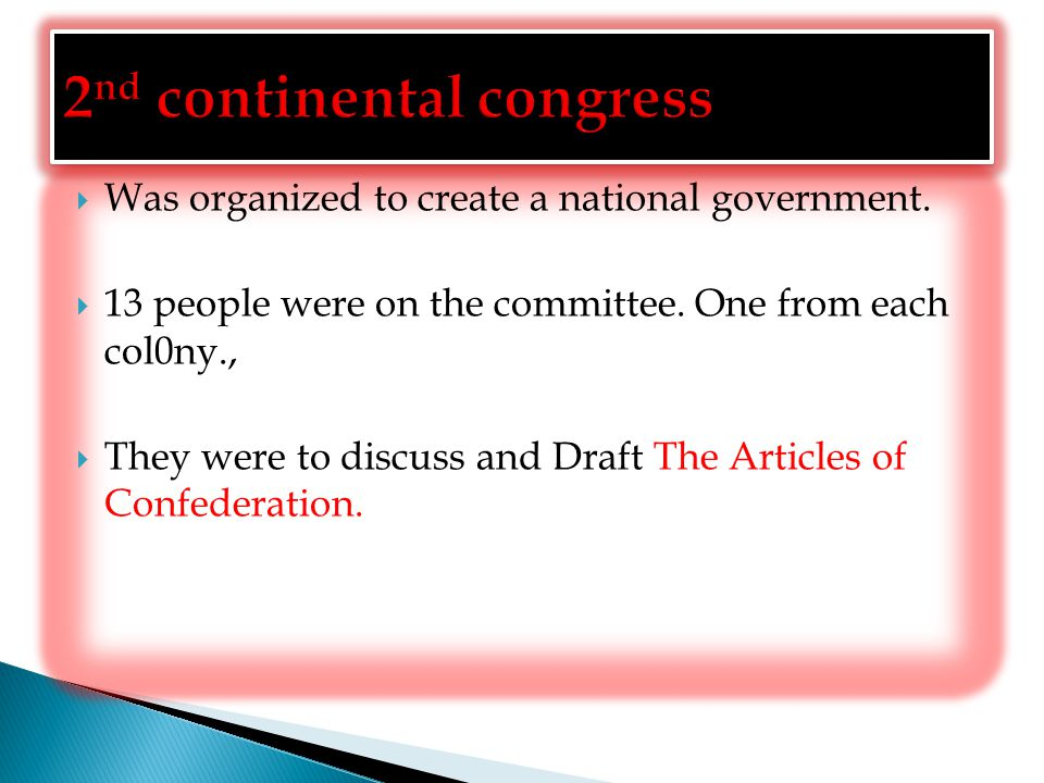  Was organized to create a national government.  13 people were on the committee. One from each col0ny.,  They were to discuss and Draft The Articl