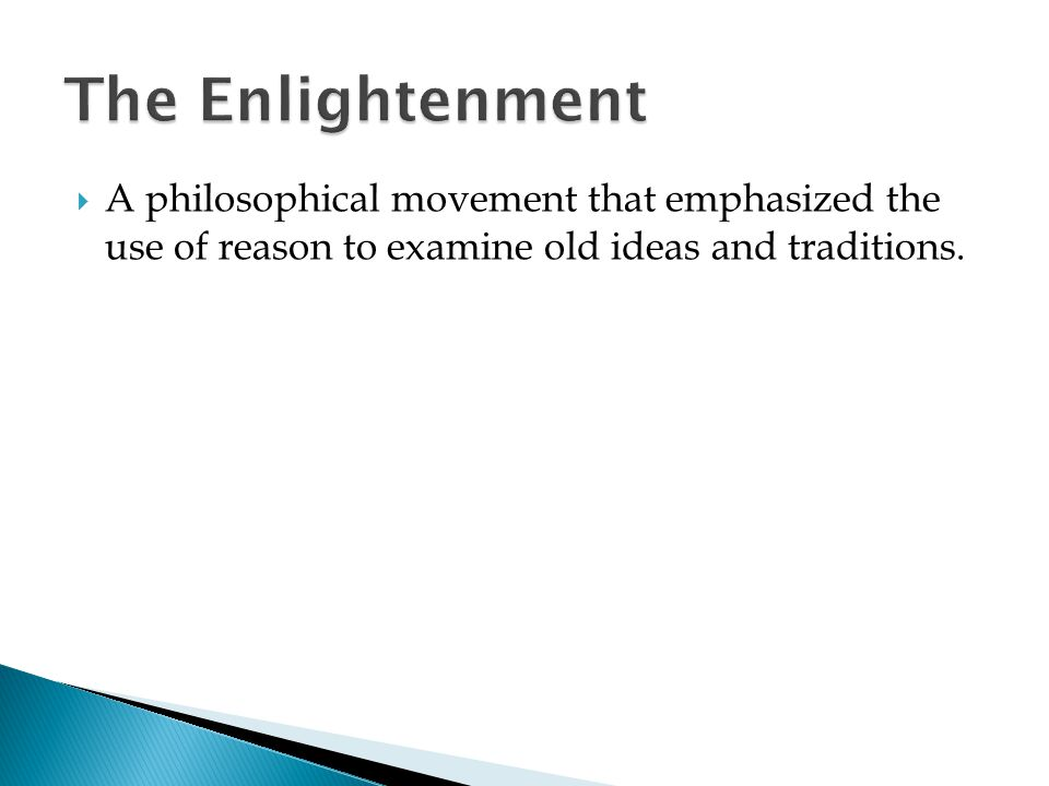  A philosophical movement that emphasized the use of reason to examine old ideas and traditions.