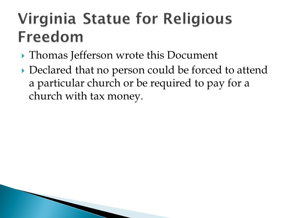  Thomas Jefferson wrote this Document  Declared that no person could be forced to attend a particular church or be required to pay for a church with