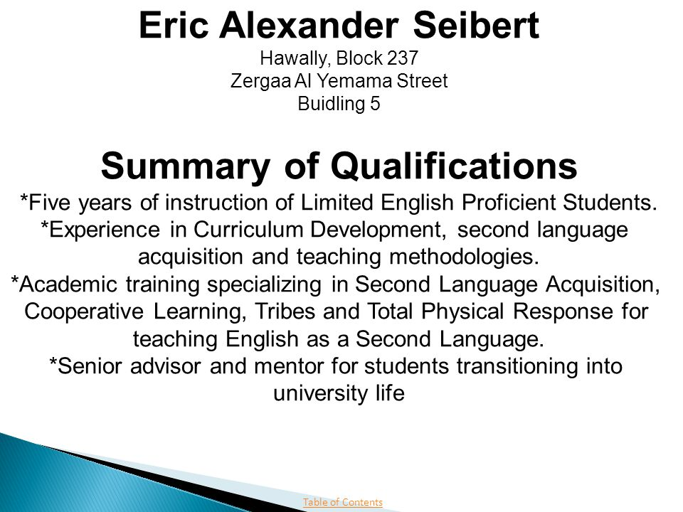 Table of Contents Eric Alexander Seibert Hawally, Block 237 Zergaa Al Yemama Street Buidling 5 Summary of Qualifications *Five years of instruction of Limited English Proficient Students.