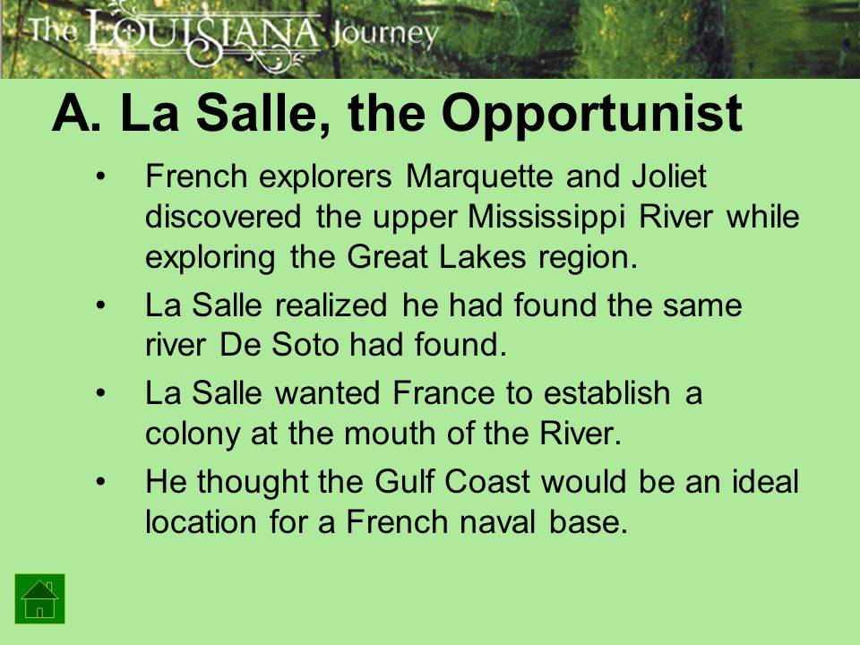 A. La Salle, the Opportunist French explorers Marquette and Joliet discovered the upper Mississippi River while exploring the Great Lakes region. La S