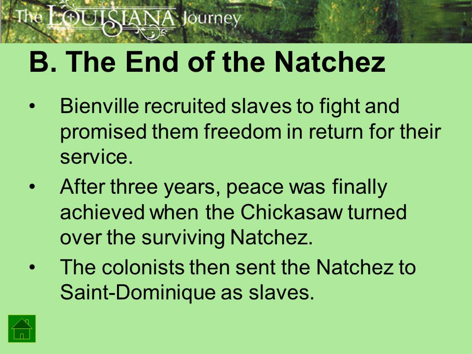 B. The End of the Natchez Bienville recruited slaves to fight and promised them freedom in return for their service. After three years, peace was fina