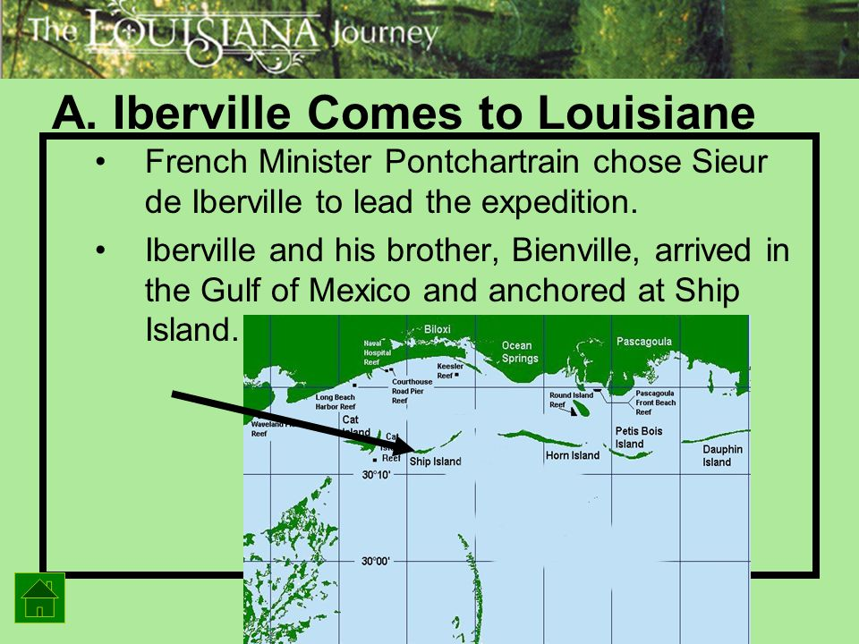 A. Iberville Comes to Louisiane French Minister Pontchartrain chose Sieur de Iberville to lead the expedition. Iberville and his brother, Bienville, a
