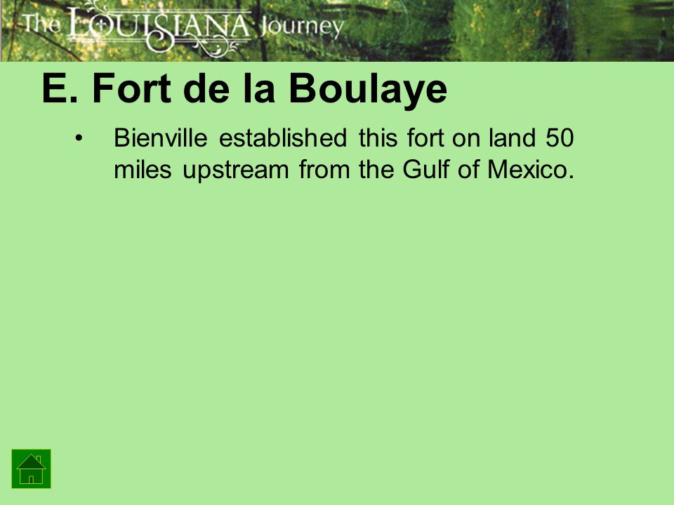 E. Fort de la Boulaye Bienville established this fort on land 50 miles upstream from the Gulf of Mexico.