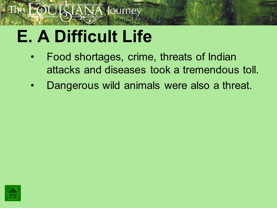 E. A Difficult Life Food shortages, crime, threats of Indian attacks and diseases took a tremendous toll. Dangerous wild animals were also a threat.