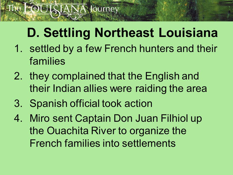 D. Settling Northeast Louisiana 1.settled by a few French hunters and their families 2.they complained that the English and their Indian allies were r