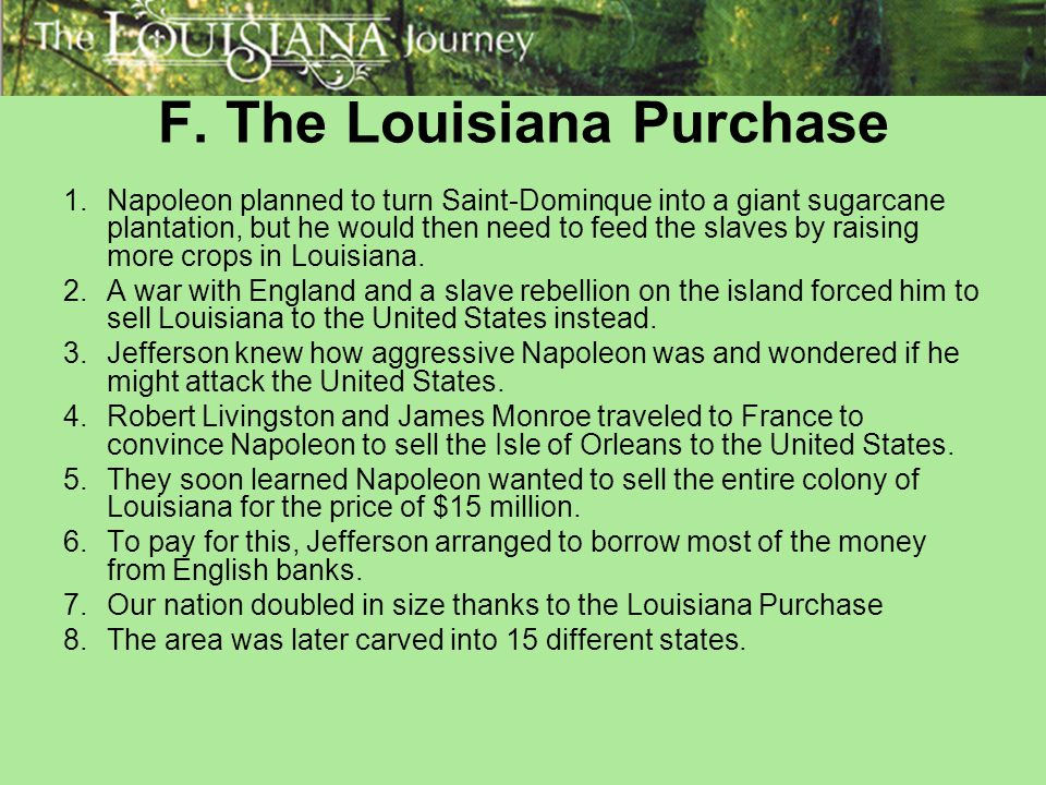F. The Louisiana Purchase 1.Napoleon planned to turn Saint-Dominque into a giant sugarcane plantation, but he would then need to feed the slaves by ra