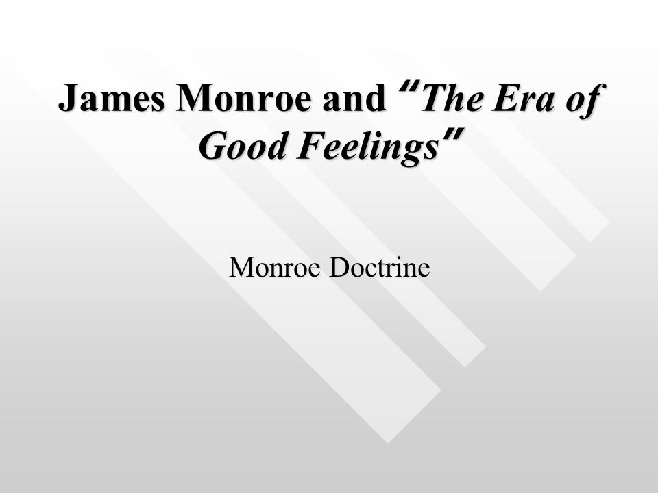 The Era Of Good Feelings The Era of Good Feelings was a period of national pride and political peace associated with James Monroe The Era of Good Feelings was a period of national pride and political peace associated with James Monroe Jeffersonian Republicans accept Hamilton ' s economic plans.