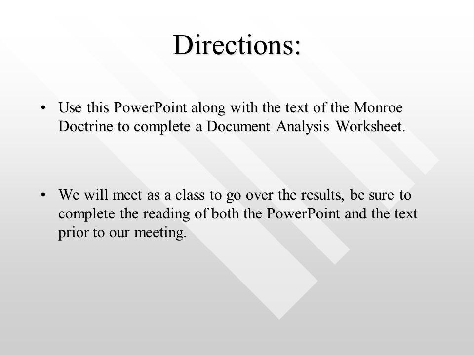 Directions: Use this PowerPoint along with the text of the Monroe Doctrine to complete a Document Analysis Worksheet.Use this PowerPoint along with the text of the Monroe Doctrine to complete a Document Analysis Worksheet.