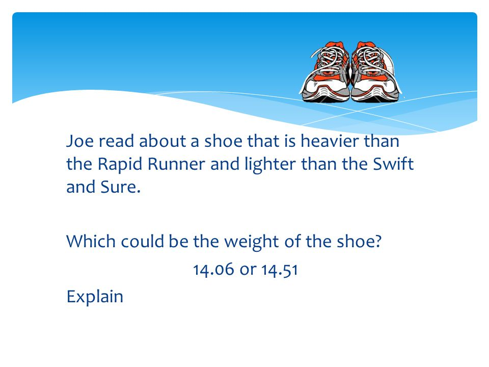 Joe read about a shoe that is heavier than the Rapid Runner and lighter than the Swift and Sure.