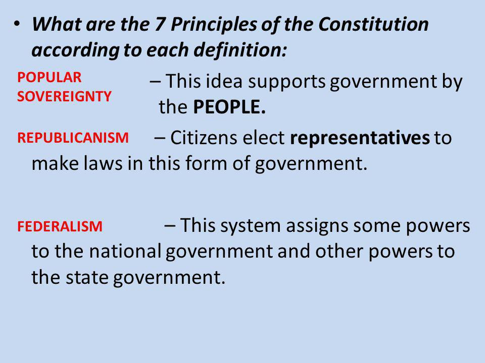 What are the 7 Principles of the Constitution according to each definition: – This idea supports government by the PEOPLE.
