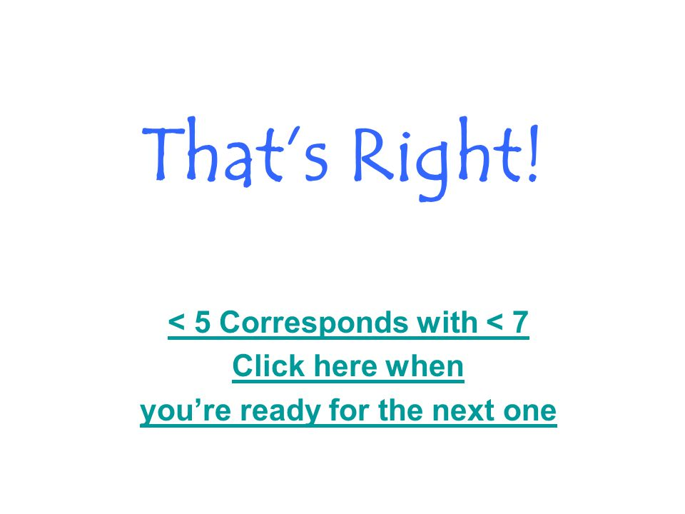 That's Right! < 3 Corresponds with < 1 Click here when you're ready for the next one