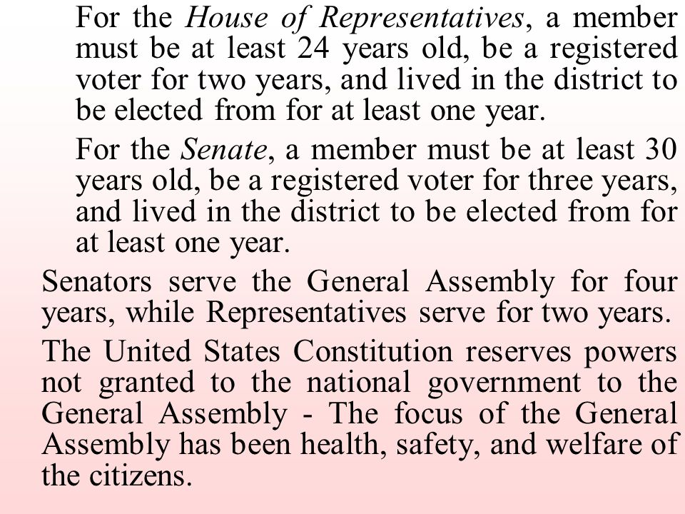 For the House of Representatives, a member must be at least 24 years old, be a registered voter for two years, and lived in the district to be elected from for at least one year.